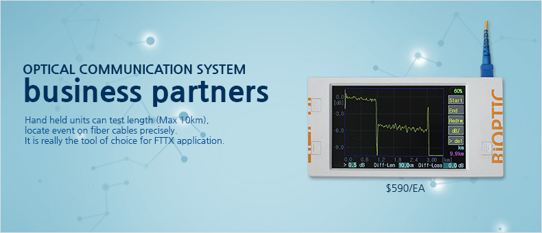 OPTICAL COMMUNICATION SYSTEM business partners Hand held units can test length (Max 10km), locate event on fiber cables precisely. It is really the tool of choice for FTTX application.